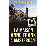 La maison Anne Frank à Amsterdam: L'annexe secrète d'Anne transformée en musée (LES MUSÉES d'AMSTERDAM t. 2) (French Edition)