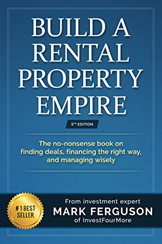 Build a Rental Property Empire: The no-nonsense book on finding deals, financing the right way, and managing wisely. (InvestFourMore Investor Series 1) by [Ferguson, Mark]