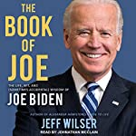 The Book of Joe: The Life, Wit, and (Sometimes Accidental) Wisdom of Joe Biden | Jeff Wilser