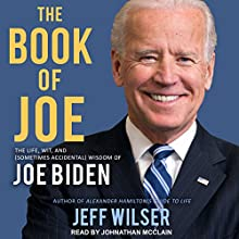 The Book of Joe: The Life, Wit, and (Sometimes Accidental) Wisdom of Joe Biden Audiobook by Jeff Wilser Narrated by Johnathan McClain