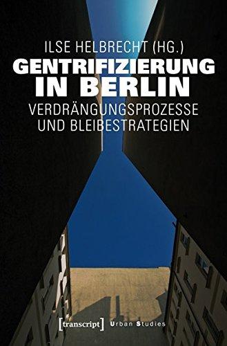 Gentrifizierung in Berlin: Verdrängungsprozesse und Bleibestrategien (Urban Studies)