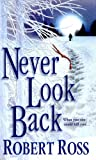 Front cover for the book Never Look Back by Robert Ross