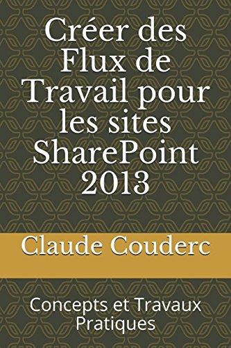 Créer des Flux de Travail pour les sites SharePoint 2013: Concepts et Travaux Pratiques (French Edition) ebook