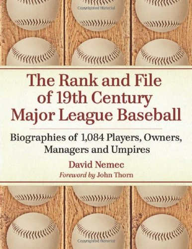 The Rank and File of 19th Century Major League Baseball: Biographies of 1,084 Players, Owners, Managers and Umpires