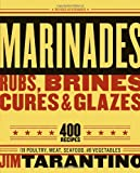 Marinades, Rubs, Brines, Cures and Glazes, Jim Tarantino, 1580086144