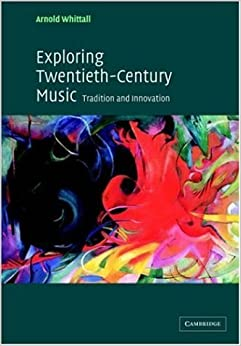 Exploring Twentieth-Century Music: Tradition and Innovation by Arnold Whittall (2008-08-21)