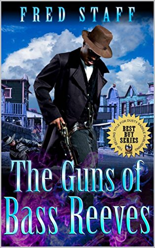 The Guns of Bass Reeves: Bass Reeves: The Rifleman: A Western Adventure From The Author of Bass Reeves: Lawman