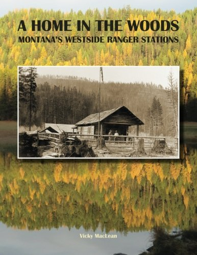 A Home in the Woods, Montana's Westside Ranger Stations ()