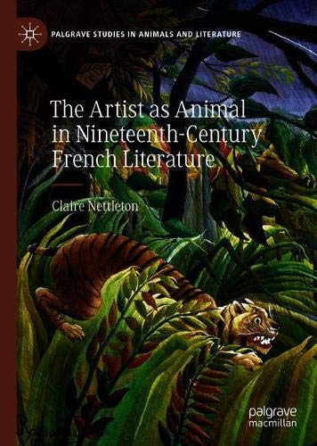 The Artist as Animal in Nineteenth-Century French Literature (Palgrave Studies in Animals and Literature)