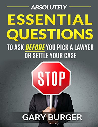 Absolutely Essential Questions to Ask BEFORE You Pick a Lawyer or Settle Your Case