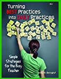 Turning Best Practices Into Daily Practices: Simple Strategies for the Busy Teacher