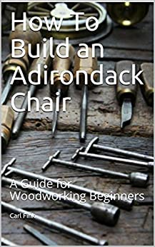 How To Build an Adirondack Chair: A Guide for Woodworking Beginners