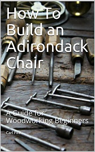 (How To Build an Adirondack Chair: A Guide for Woodworking Beginners )