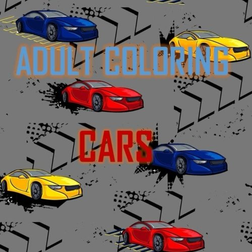 Adult Coloring Cars: Relaxation, Stress Relief, Classic Cars, Muscle Cars, Race Cars, Mustangs, Corvettes, Perfect For All Ages