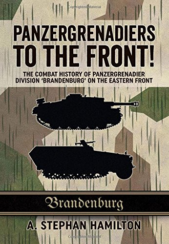 Panzergrenadiers to the Front!: The Combat History of Panzergrenadier Division 'Brandenburg' on the Eastern Front 1944-4