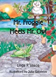 Mr. Froggie Meets Mr. Owl, Linda P. Vakos, 1434911357
