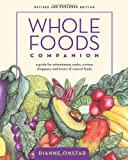 Whole Foods Companion: A Guide for Adventurous Cooks, Curious Shoppers, and Lovers of Natural Foods, 2nd Edition