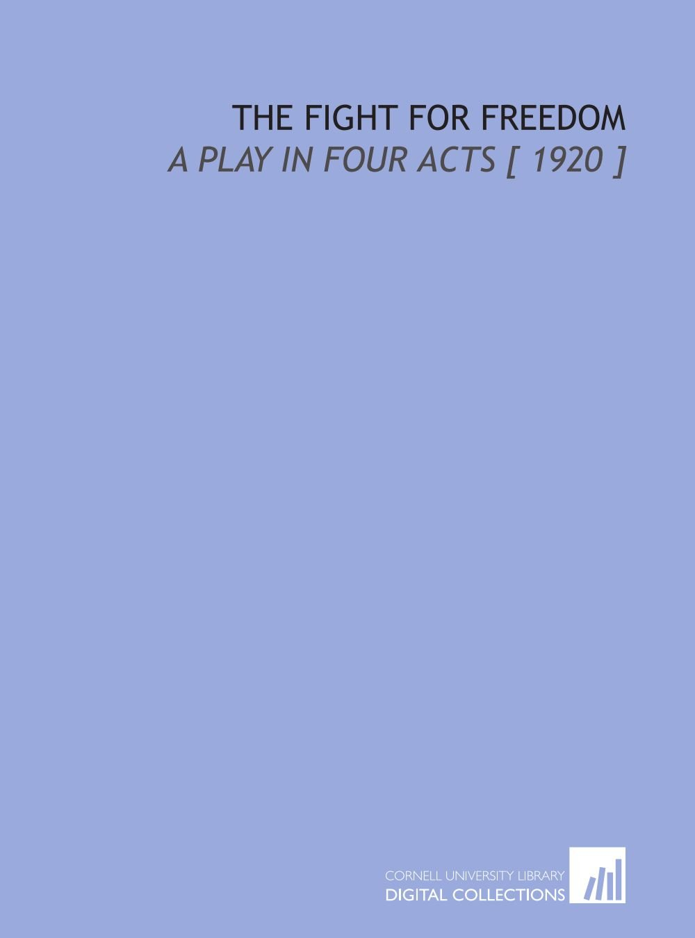 The Fight for Freedom: A Play in Four Acts [ 1920 ] PDF