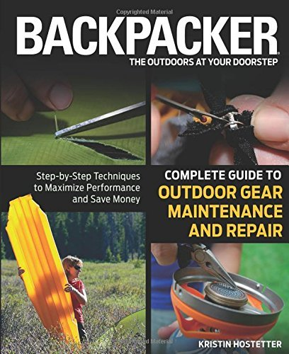 - Backpacker magazine's Complete Guide to Outdoor Gear Maintenance and Repair: Step-by-Step Techniques to Maximize Performance and Save Money (Backpacker Magazine Series)