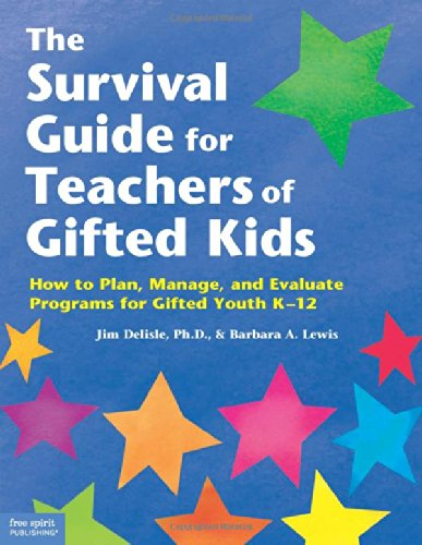 The Survival Guide for Teachers of Gifted Kids: How to Plan, Manage, and Evaluate Programs for Gifted Youth K-12