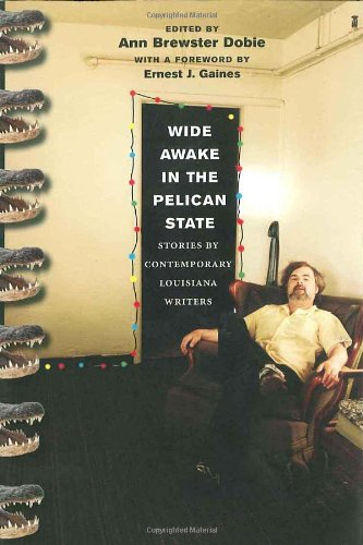 Download Wide Awake in the Pelican State: Stories by Contemporary Louisiana Writers pdf epub