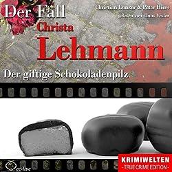 Der giftige Schokoladenpilz: Der Fall Christa Lehmann