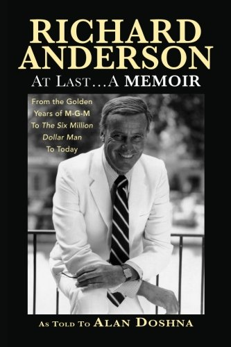Richard Anderson: At After... A Memoir, from the Golden Years of M-G-M and the Six Million Dollar Man to Now