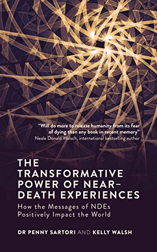 The Transformative Power of Near-Death Experiences: How the Messages of NDEs Can Positively Impact the World (Best Near Death Experiences)