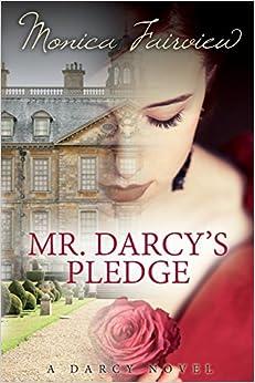 Mr. Darcy's Pledge: A Pride and Prejudice Variation: Volume 1 (The Darcy Novels)