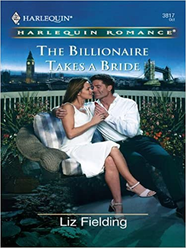 The Billionaire Takes A Bride by Liz FIelding
