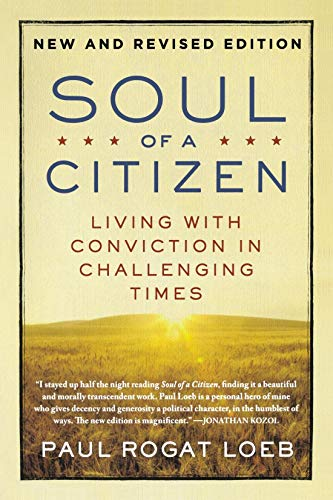 [Paperback] [Paul Rogat Loeb] Soul of a Citizen: Living with Conviction in Challenging Times (Paul Rogat Loeb Soul Of A Citizen)