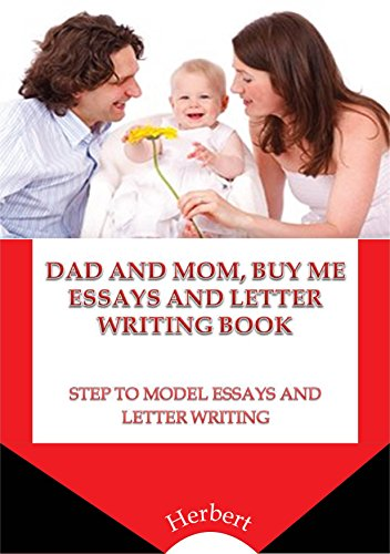 DAD, MAMA BUY ME ESSAYS  LETTER WRITING BOOK: STEP TO MODEL ESSAYS AND LETTER WRITING