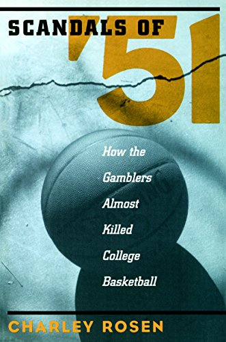 The Scandals of '51: How the Gamblers Almost Killed College Basketball