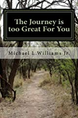 The Journey is too Great For You Paperback
