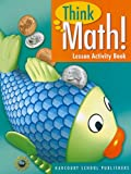 Think Math! Lesson Activity Book, HARCOURT SCHOOL PUBLISHERS, 0153418443