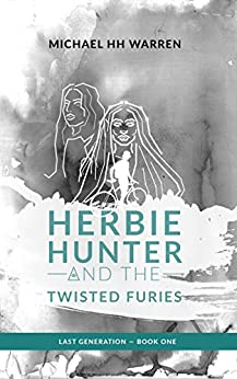 Herbie Hunter and the Twisted Furies (Last Generation Book 1) by [Warren, Michael HH]