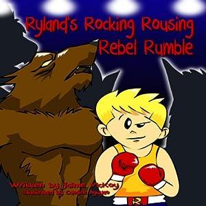 Ryland's Rocking Rousing Rebel Rumble Audiobook