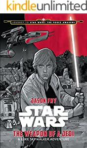 Journey to Star Wars: The Force Awakens: The Weapon of a Jedi: A Luke Skywalker Adventure