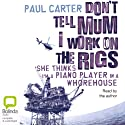 Don't Tell Mum I Work on the Rigs Audiobook by Paul Carter Narrated by  uncredited