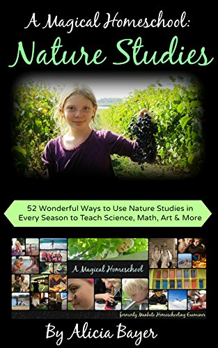 A Magical Homeschool:  Nature Studies: 52 Wonderful Ways to Use Nature Studies in Every Season to Teach Science, Math, Art and More