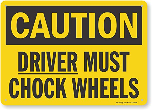 SmartSign 'Caution - Driver Must Chock Wheels' Sign | 10' x 14' Aluminum