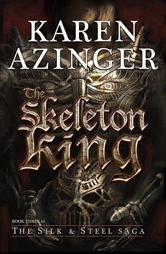 The Skeleton King (The Silk & Steel Saga Book 3) (Steel And Silk Saga)