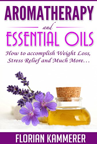 Aromatherapy And Essential Oils How To Accomplish Weight Loss