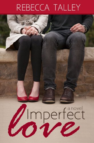 Imperfect Love: A Sweet Romance by [Talley, Rebecca]