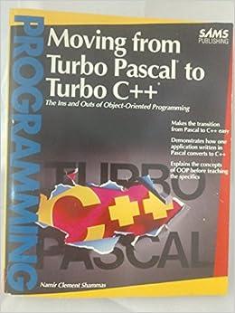 Moving from Turbo Pascal to Turbo C++: Namir Clement Shammas: 9780672301995: Amazon.com: Books