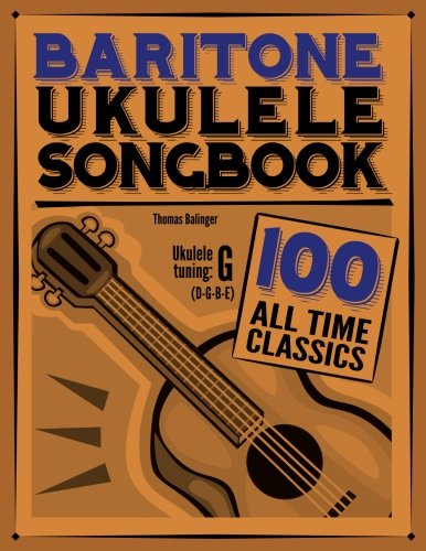 Baritone Ukulele Songbook: 100 All Time Classics