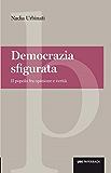 Democrazia sfigurata: Il popolo fra opinione e verità