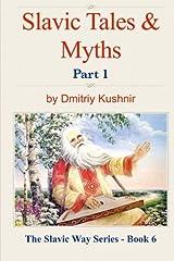 Slavic Tales & Myths: Part 1 (The Slavic Way) (Volume 6) Paperback