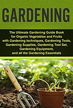 Gardening ultimate gardening guide book for organic for Gardening tools beginners