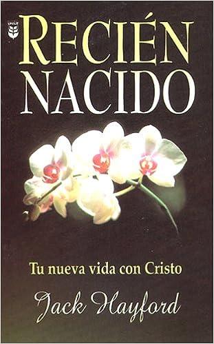 Recien Nacido: Tu Neuva Vida Con Cristo: Amazon.es: Jack W. Hayford ...